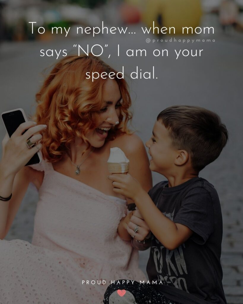 Nephew Quotes - To my nephew… when mom says no, I am on your speed dial.