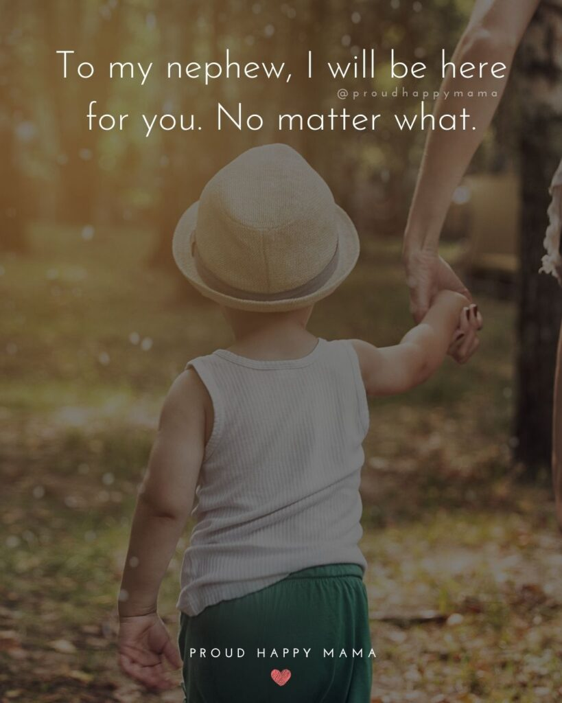 Nephew Quotes - To my nephew, I will be here for you. No matter what.