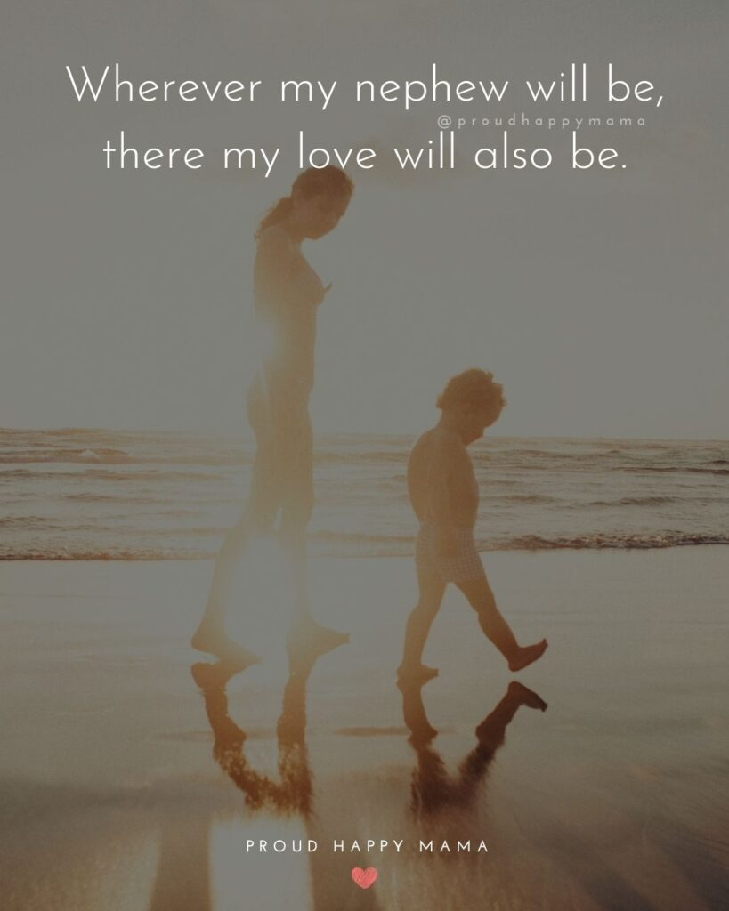 Nephew Quotes - Wherever my nephew will be, there my love will also be.
