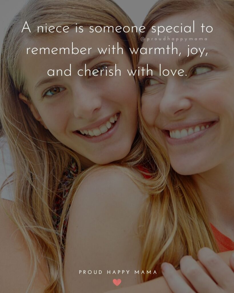 Niece Quotes - A niece is someone special to remember with warmth, joy, and cherish with love.