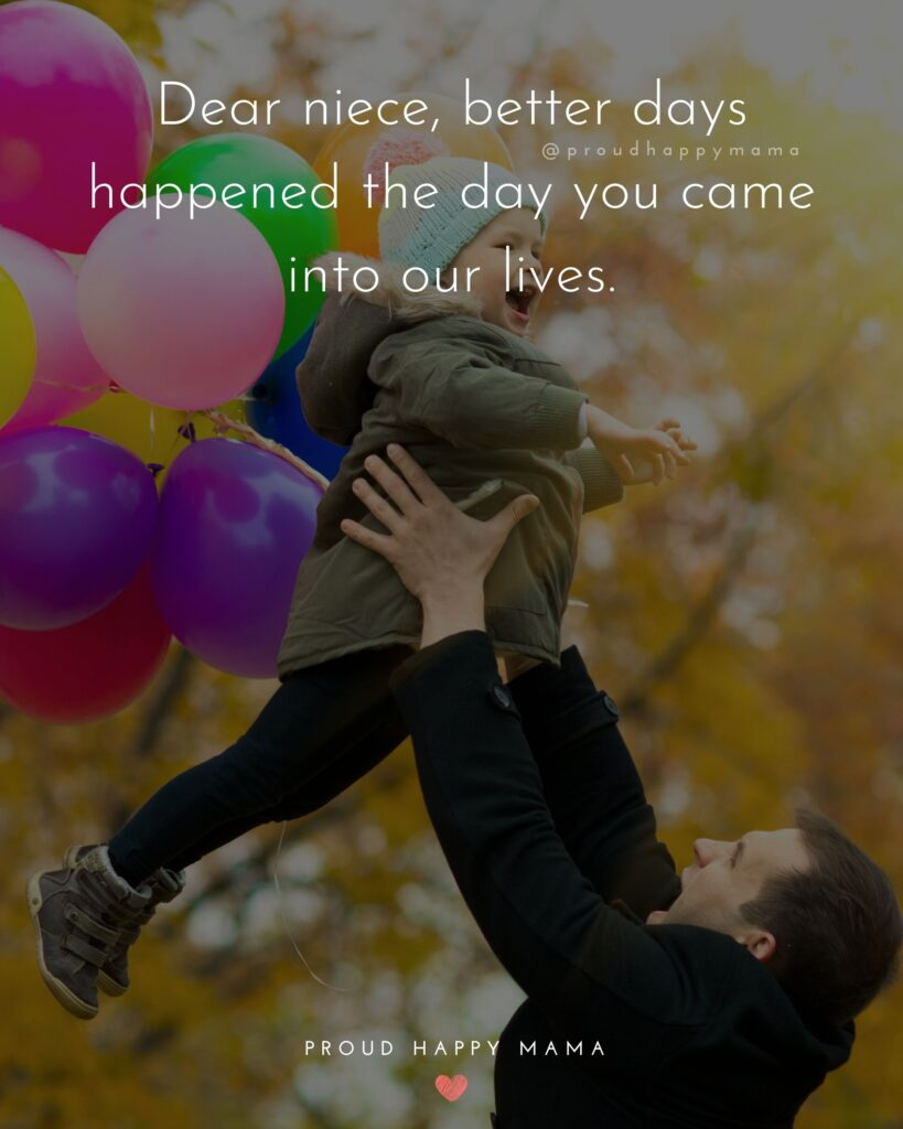 Niece Quotes - Dear niece, better days happened the day you came into our lives.