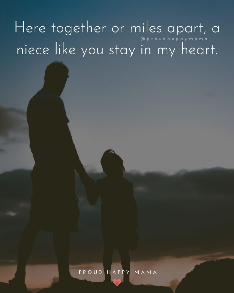 Niece Quotes - Here together or miles apart, a niece like you stays in my heart.