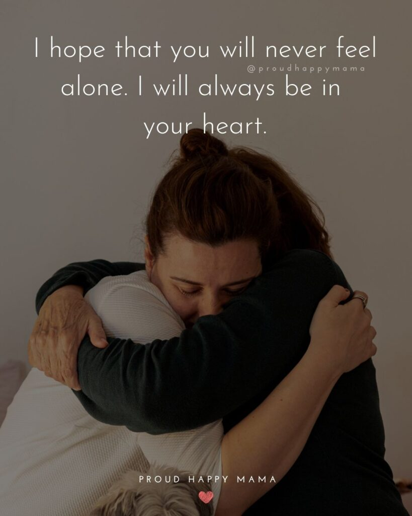 Niece Quotes - I hope that you will never feel alone. I will always be in your heart.