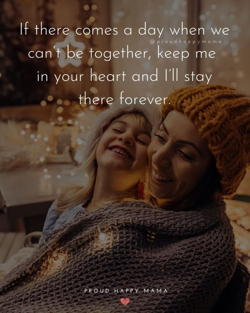 Niece Quotes - If there comes a day when we cant be together, keep me in your heart and ill stay there forever.