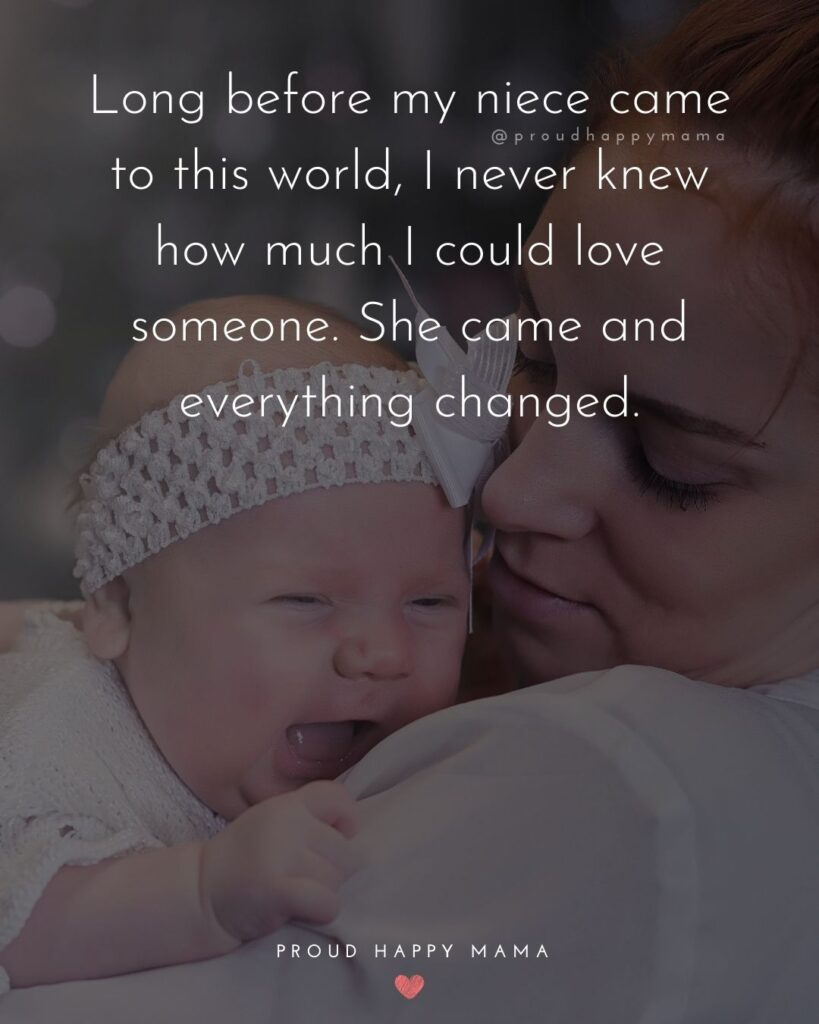 Niece Quotes - Long before my niece came to this world, I never knew how much I could love someone. She came and everything changed.