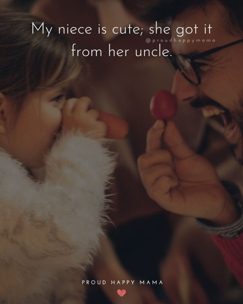Niece Quotes - My niece is cute she got it from her uncle.