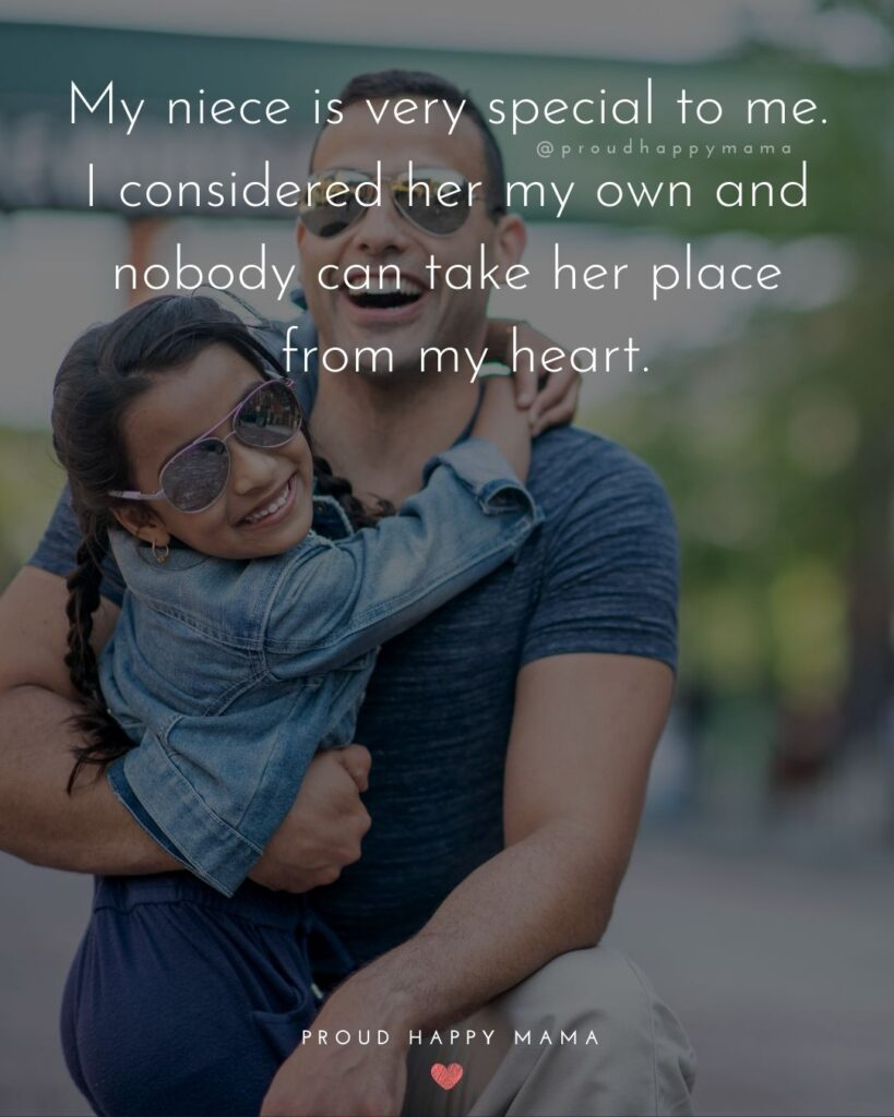 Niece Quotes - My niece is very special to me. I considered her my own and nobody can take her place from my heart.