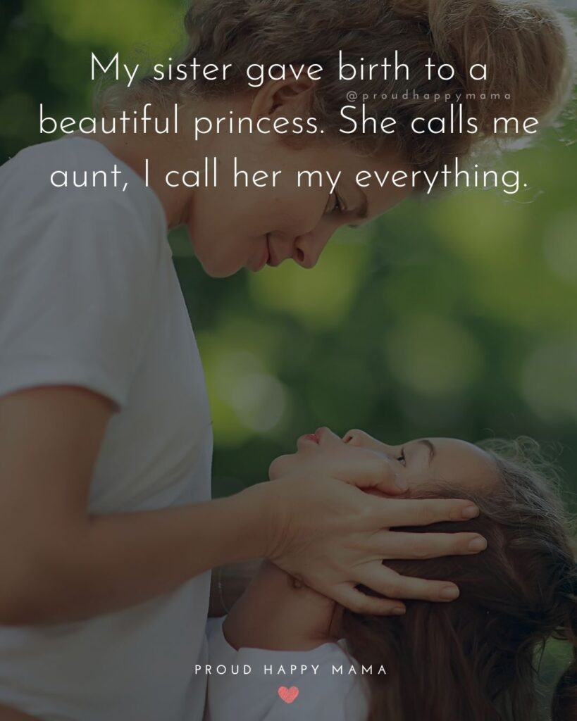 Niece Quotes - My sister gave birth to a beautiful princess. She calls me aunt, I call her my everything.