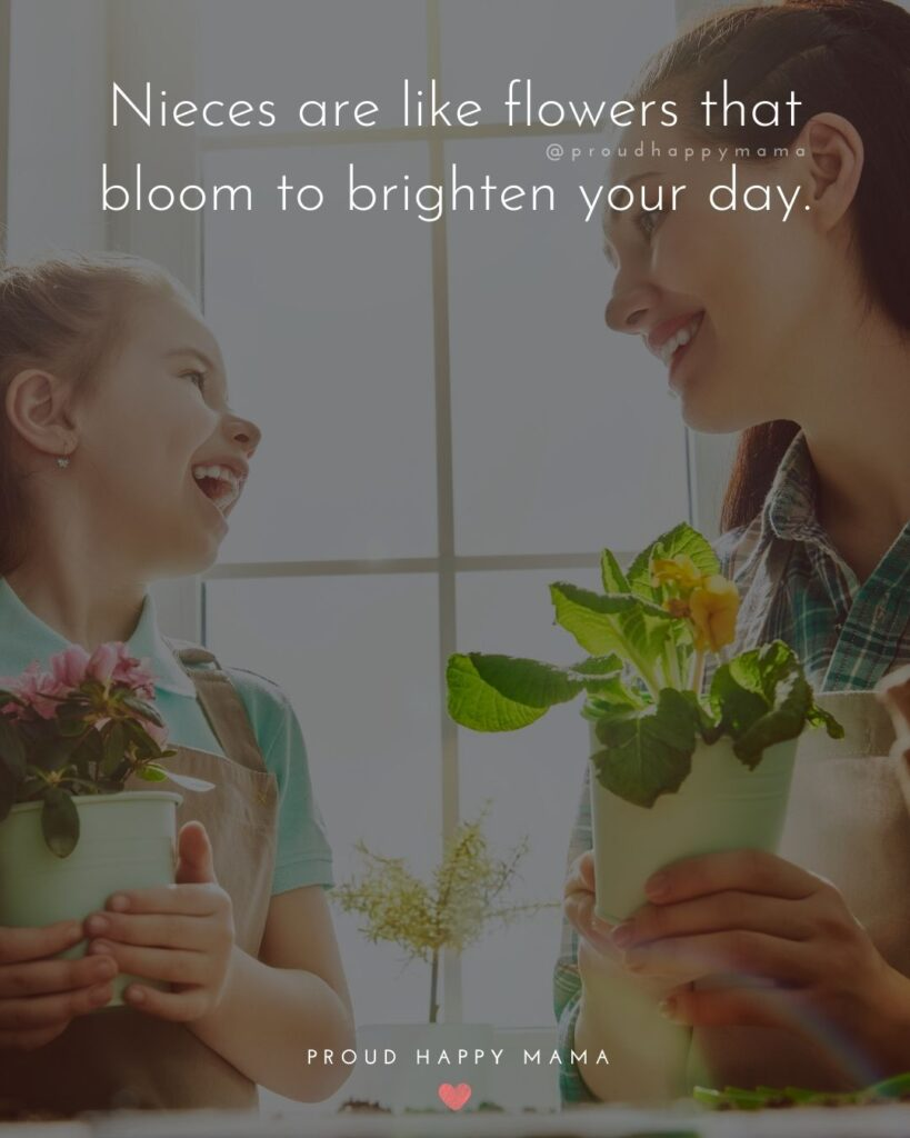 Niece Quotes - Nieces are like flowers that bloom to brighten your day.