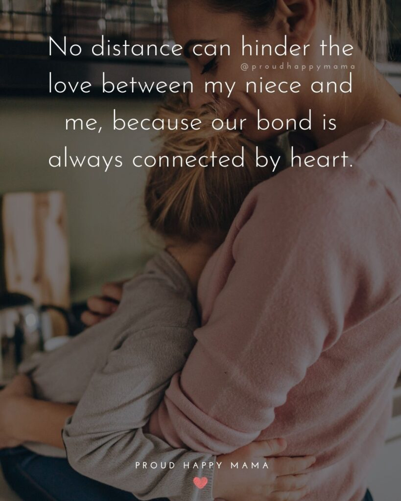 Niece Quotes - No distance can hinder the love between my niece and me, because our bond is always connected by heart.