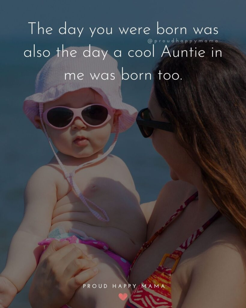 Niece Quotes - The day you were born was also the day a cool Auntie in me was born too.
