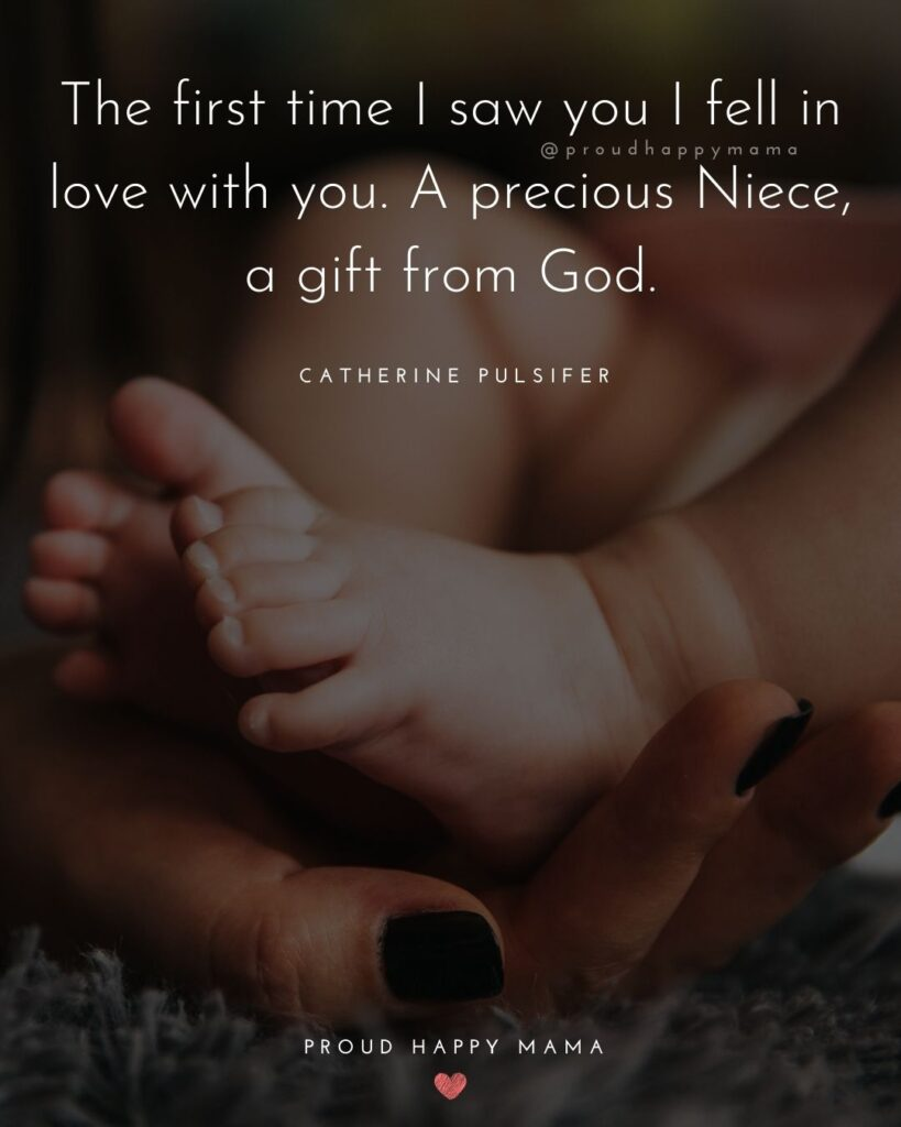 Niece Quotes - The first time I saw you I fell in love with you. A precious Niece, a gift from God.– Catherine Pulsifer