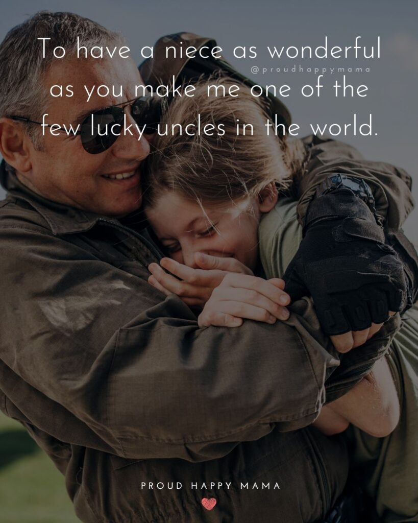 Niece Quotes - To have a niece as wonderful as you, makes me one of the few lucky uncles in the world.