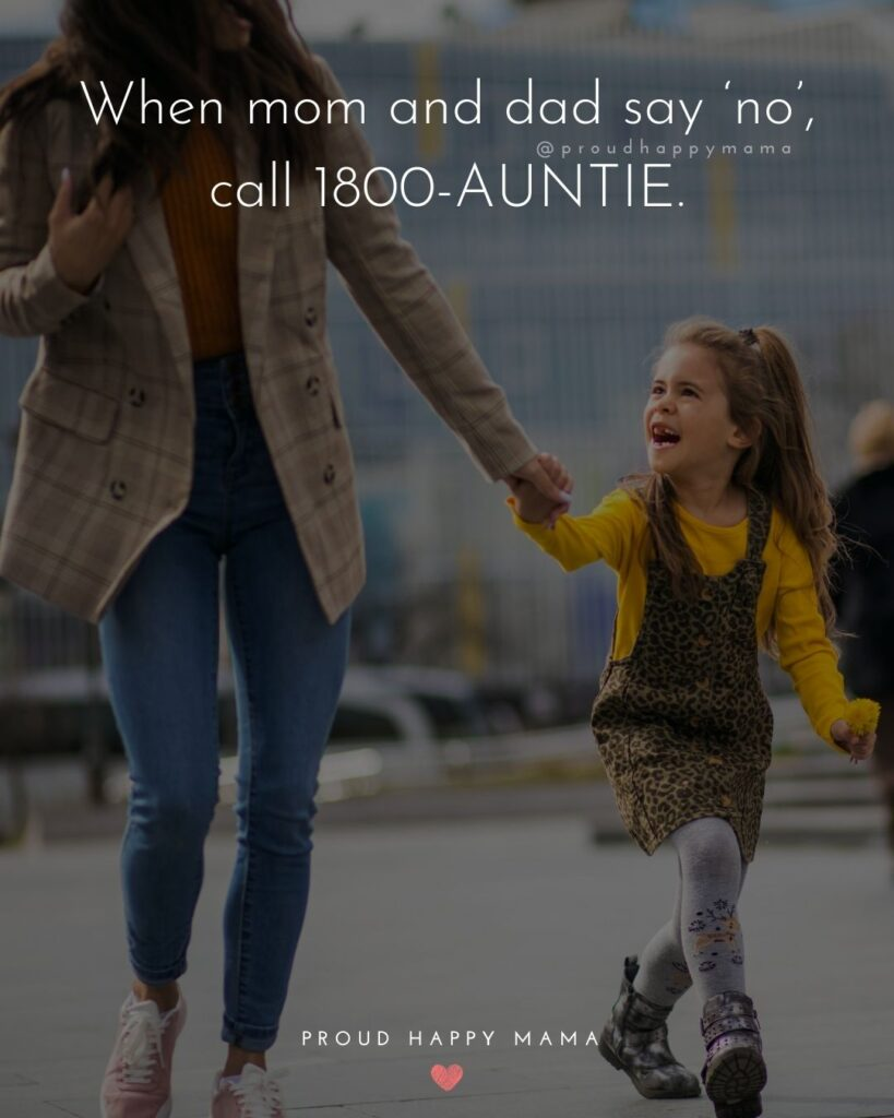 Niece Quotes - When mom and dad say no, call 1800-AUNTIE.