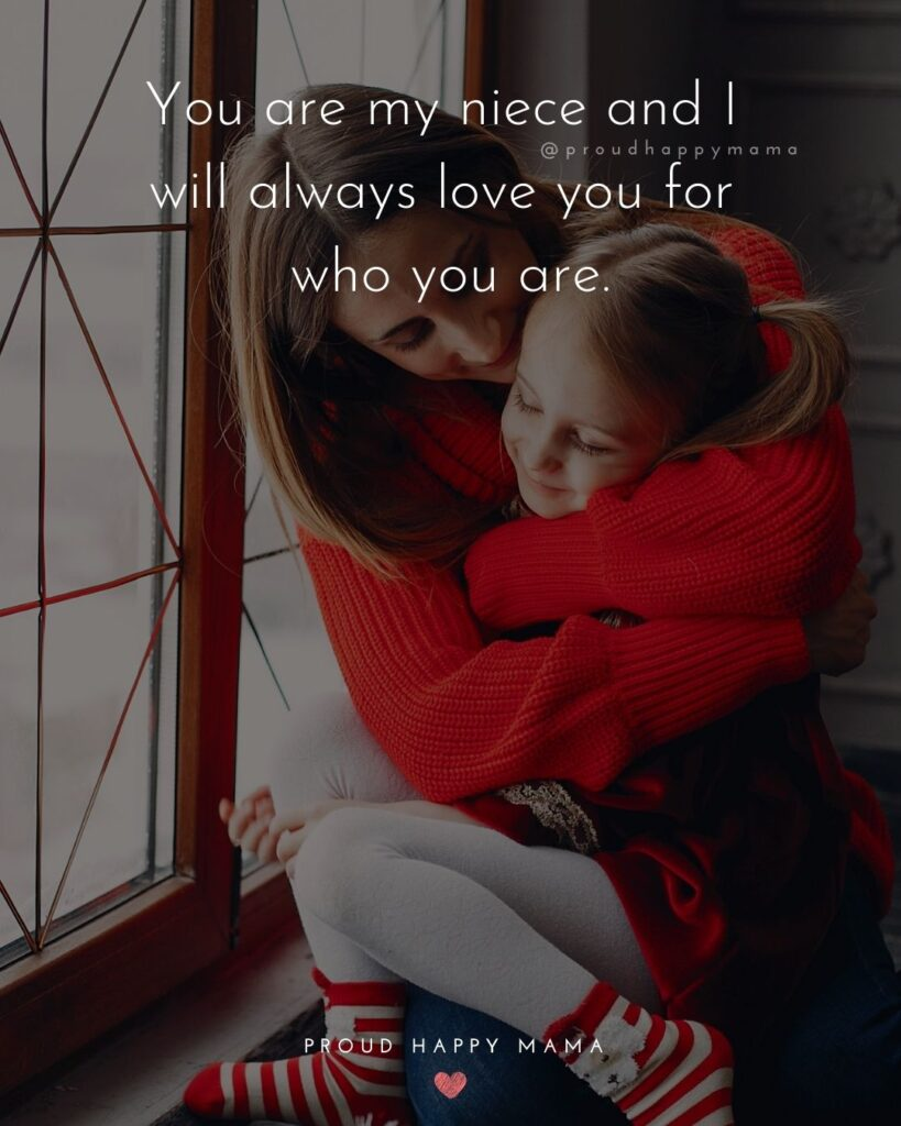 Niece Quotes - You are my niece and I will always love you for who you are.