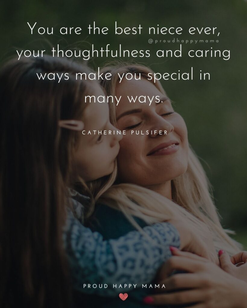 Niece Quotes - You are the best niece ever, your thoughtfulness and caring ways make you special in many ways. -Catherine Pulsifer