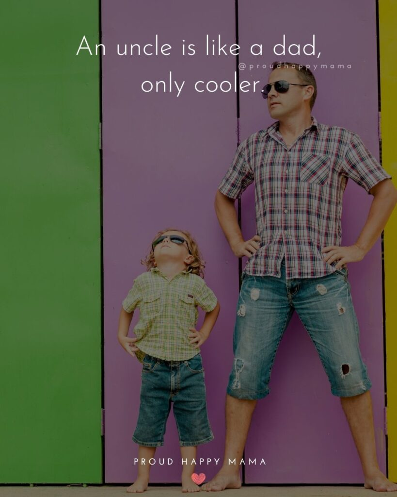 Uncle To Be Quotes - An uncle is like a dad, only cooler.