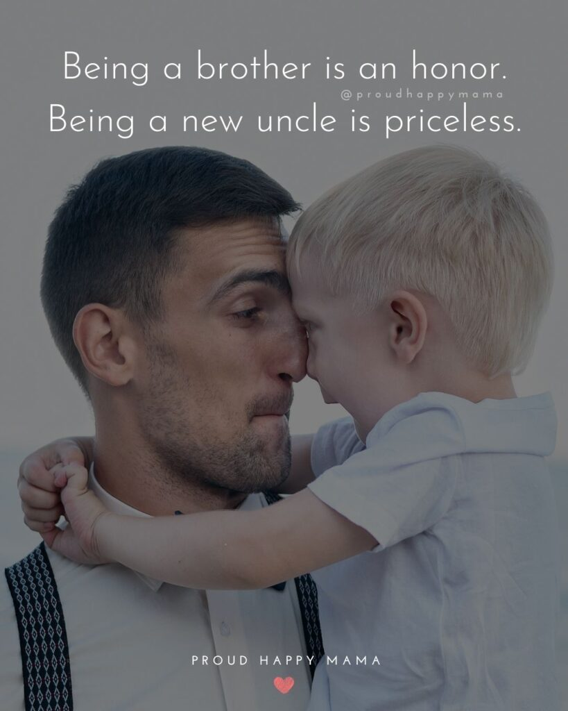 Uncle To Be Quotes - Being a brother is an honor. Being a new uncle is priceless.