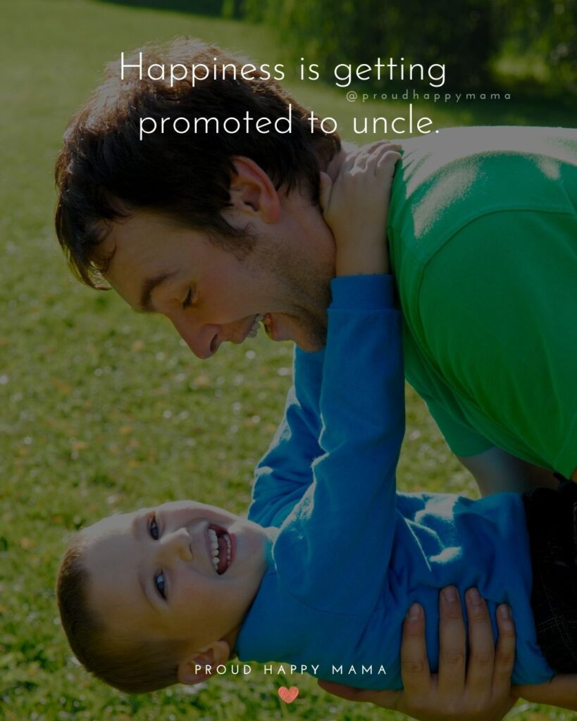 Uncle To Be Quotes - Happiness is getting promoted to uncle.