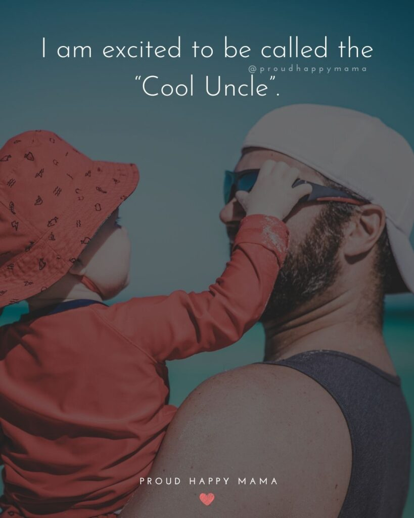 Uncle To Be Quotes - I am excited to be called the Cool Uncle