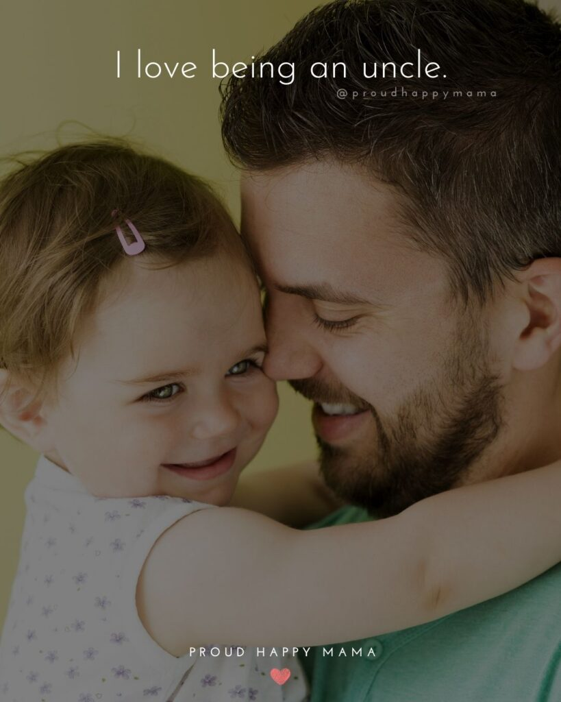 Uncle To Be Quotes - I love being an uncle.