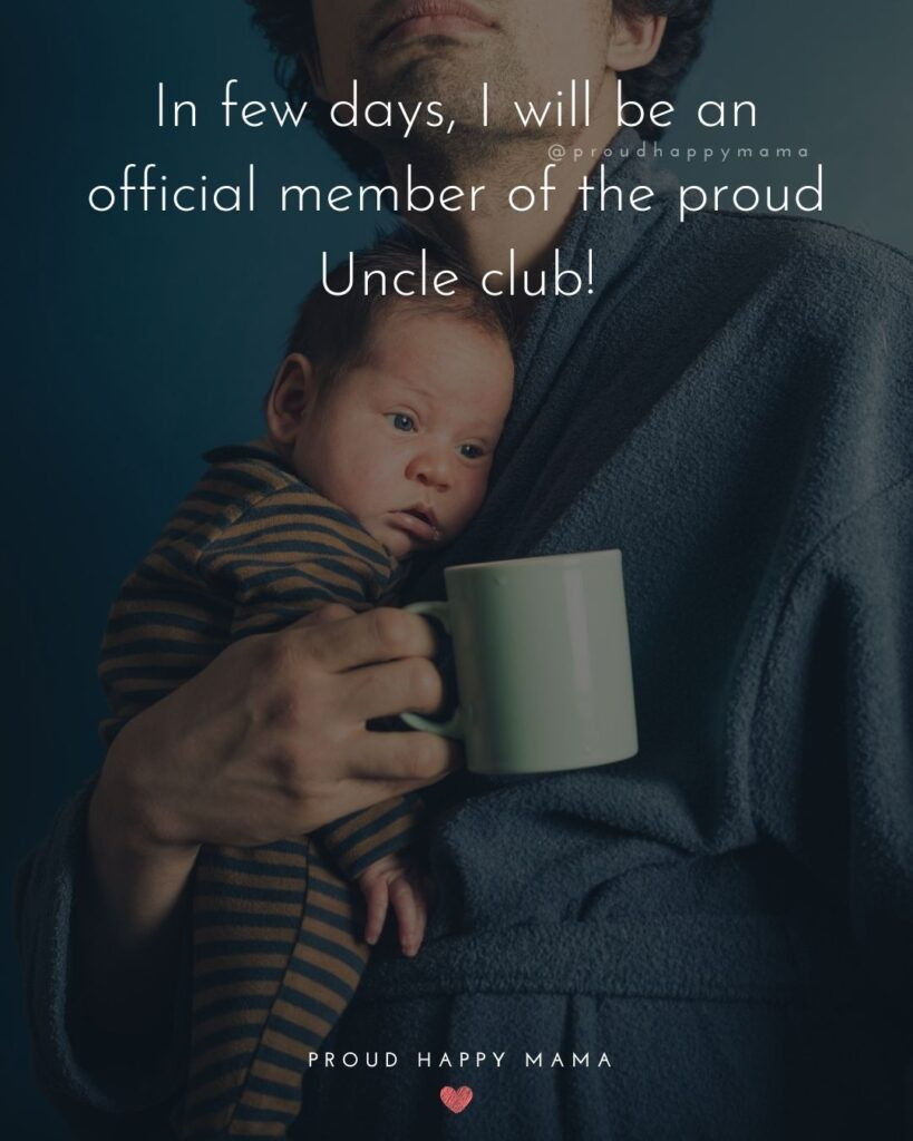 Uncle To Be Quotes - In few days, I will be an official member of the proud Uncle club!