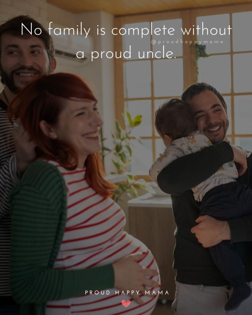 Uncle To Be Quotes - No family is complete without a proud uncle.