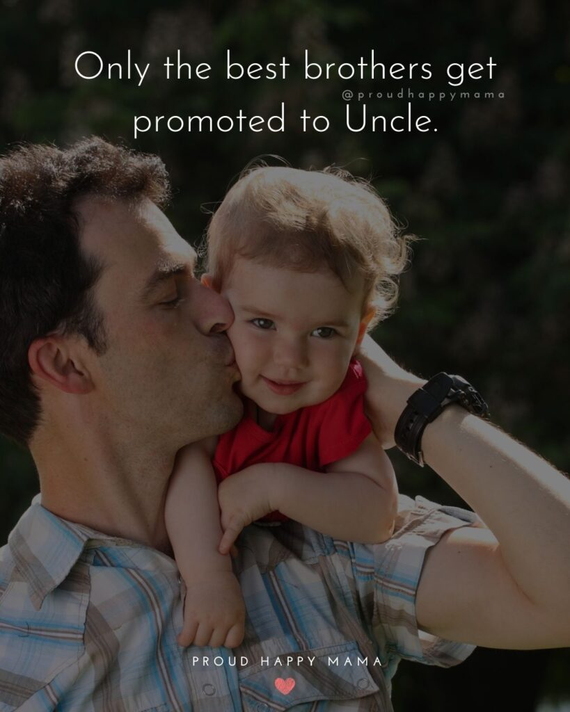 Uncle To Be Quotes - Only the best brothers get promoted to Uncle.