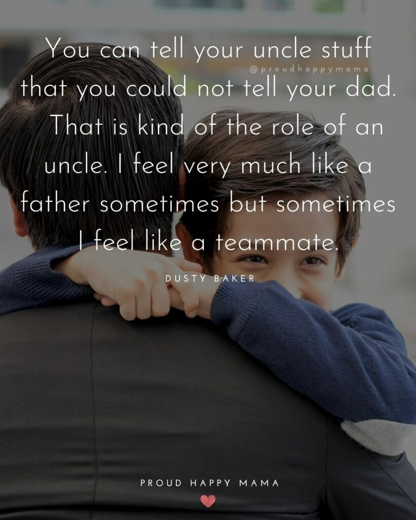 Uncle To Be Quotes - You can tell your uncle stuff that you could not tell your dad. That is kind of the role of an uncle. I feel very much like a father