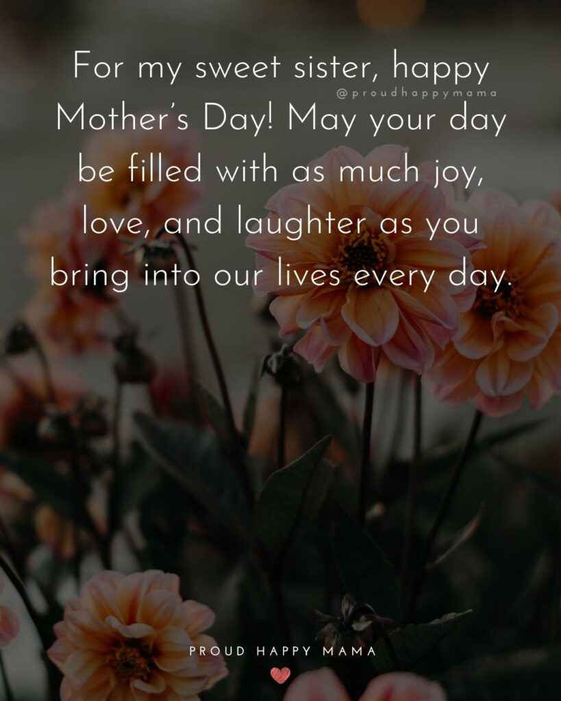Happy Mothers Day Sister Quotes - For my sweet sister, happy Mother's Day! May your day be filled with as much joy, love, and