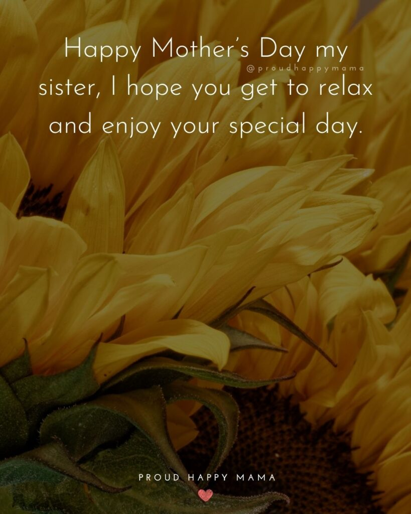 Happy Mothers Day Sister Quotes - Happy Mother's Day my sister, I hope you get to relax and enjoy your special day.'