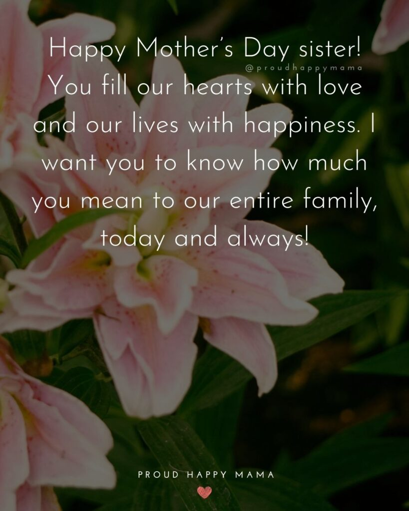 Happy Mothers Day Sister Quotes - Happy Mother's Day sister! You fill our hearts with love and our lives with happiness. I want you to know
