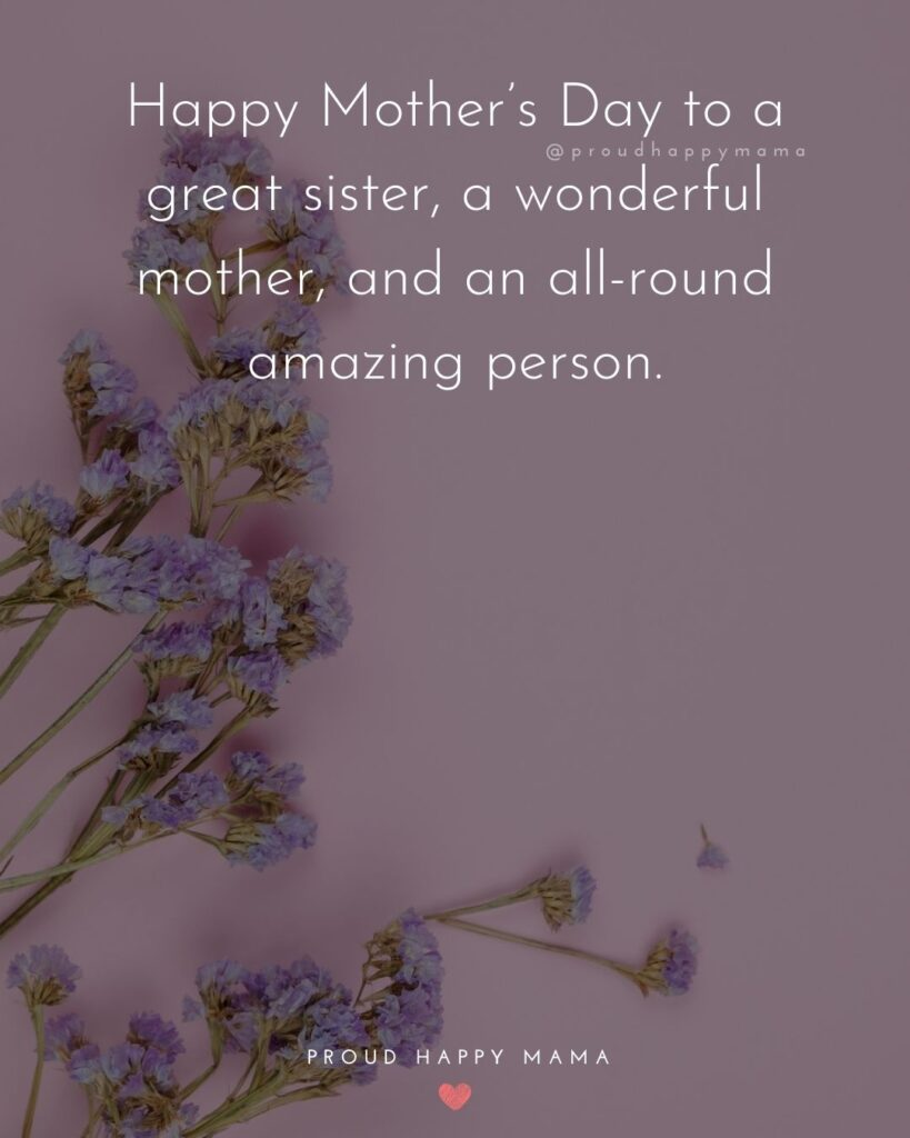 Happy Mothers Day Sister Quotes - Happy Mothers Day to a great sister, a wonderful mother, and an all-round amazing person.