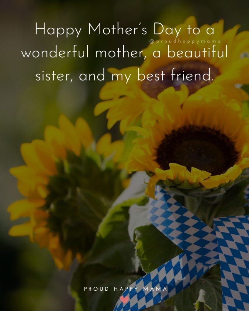 Happy Mothers Day Sister Quotes - Happy Mother's Day to a wonderful mother, a beautiful sister, and my best friend.'