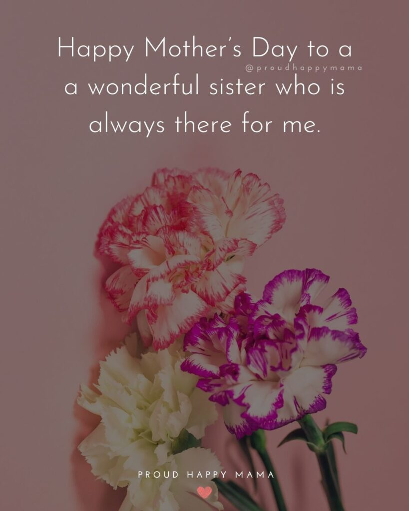Happy Mothers Day Sister Quotes - Happy Mothers Day to a wonderful sister who is always there for me.