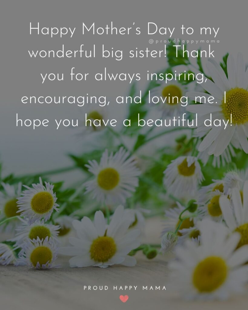 Happy Mothers Day Sister Quotes - Happy Mother's Day to my wonderful big sister! Thank you for always inspiring, encouraging, and