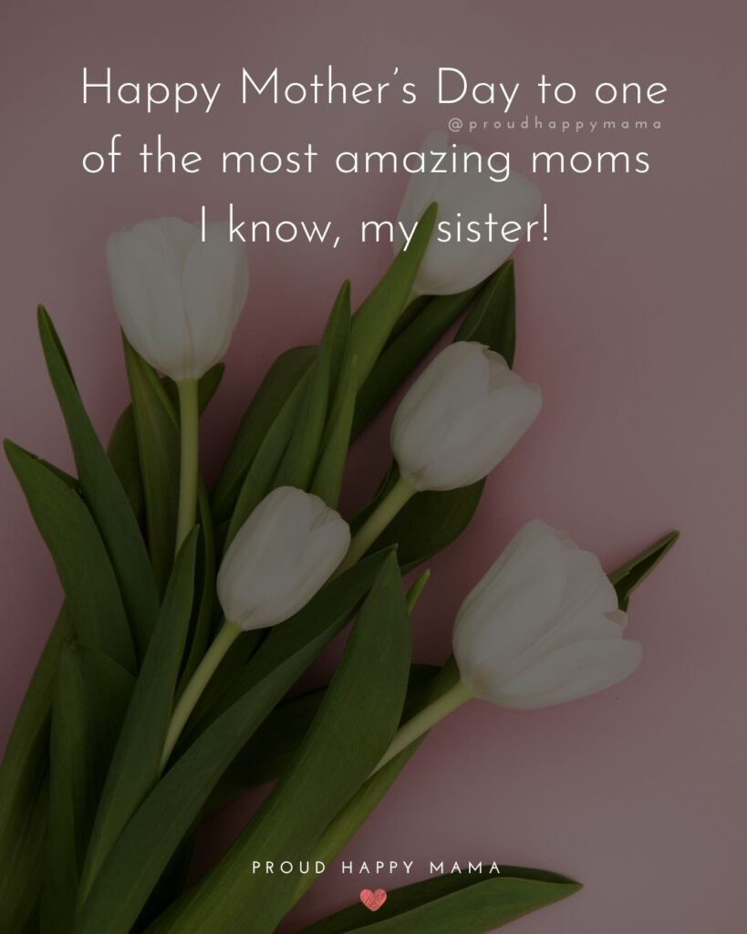 Happy Mothers Day Sister Quotes - Happy Mother's Day to one of the most amazing moms I know, my sister!'