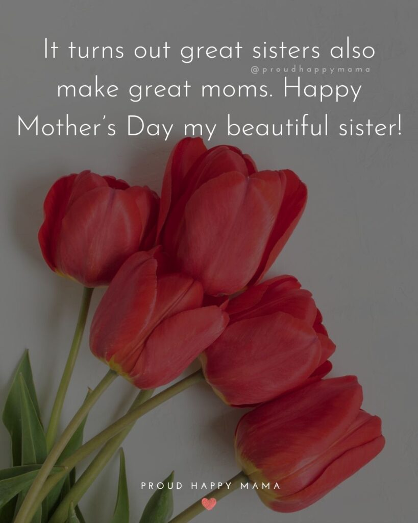 Happy Mothers Day Sister Quotes - It turns out great sisters also make great moms. Happy Mother's Day my beautiful sister!'