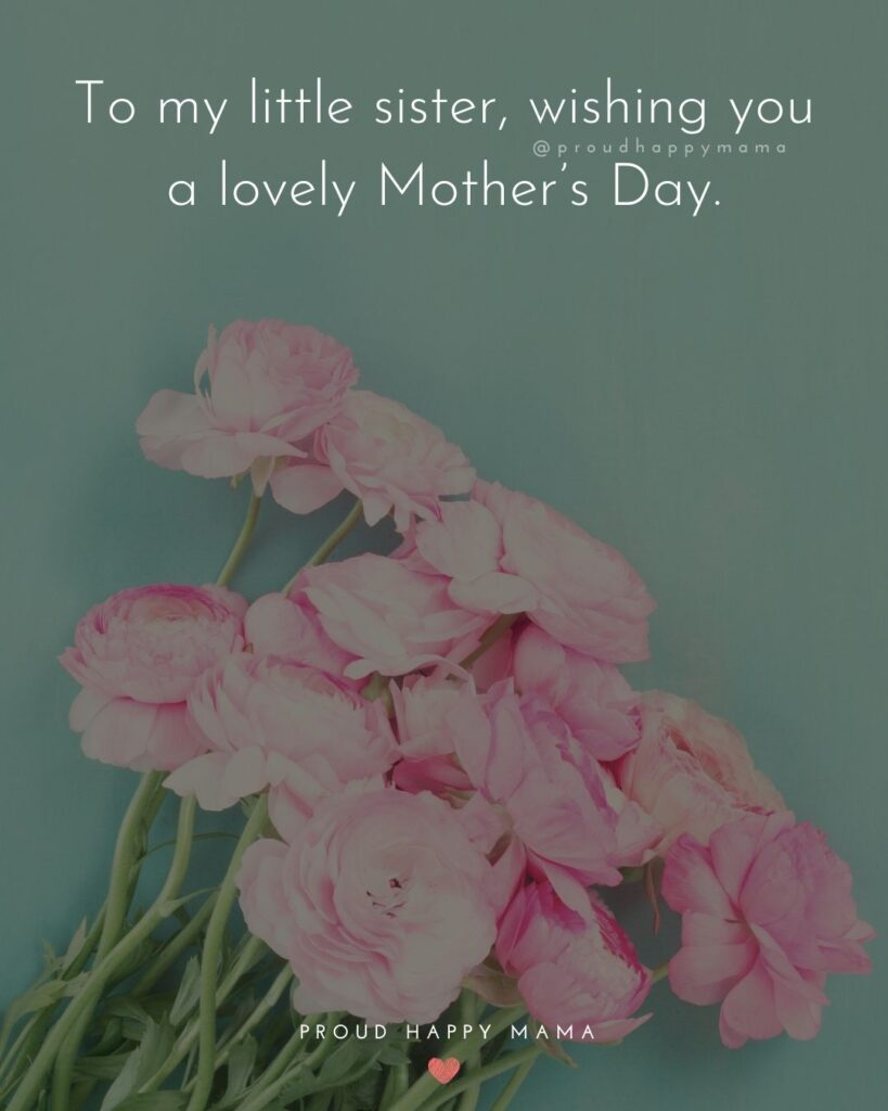 Happy Mothers Day Sister Quotes - To my little sister, wishing you a lovely Mother's Day.'