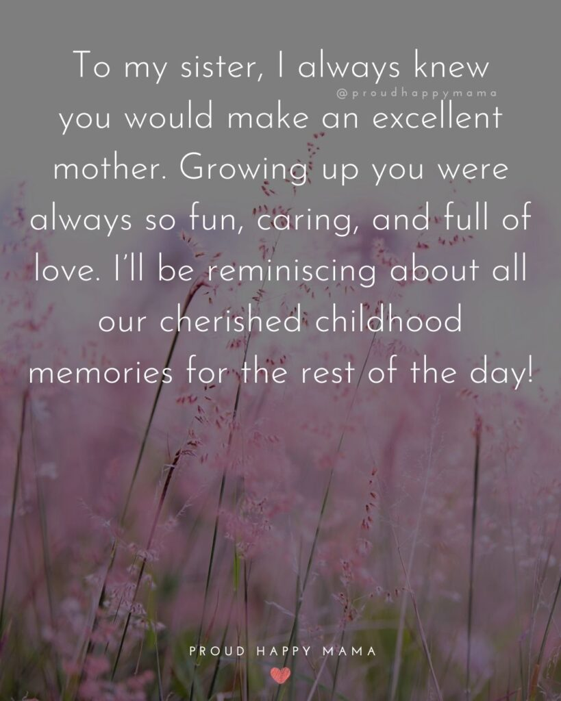Happy Mothers Day Sister Quotes - To my sister, I always knew you would make an excellent mother. Growing up you were always so fun,