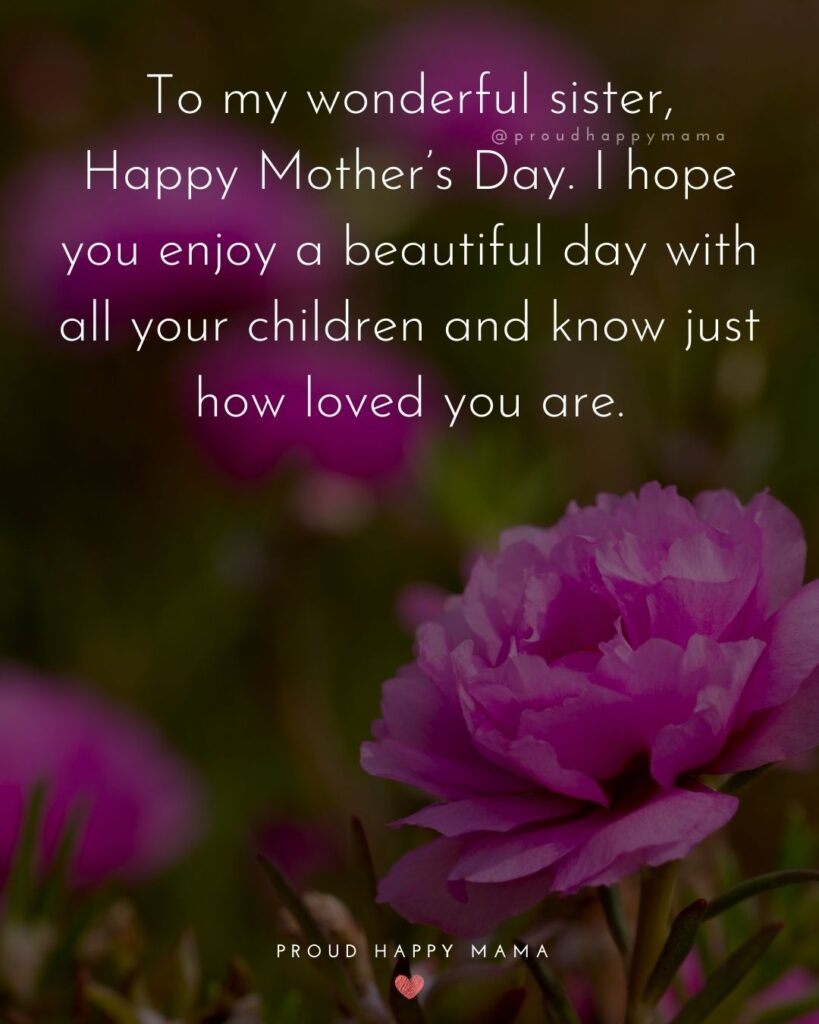 Happy Mothers Day Sister Quotes - To my wonderful sister, Happy Mother's Day. I hope you enjoy a beautiful day with all your children