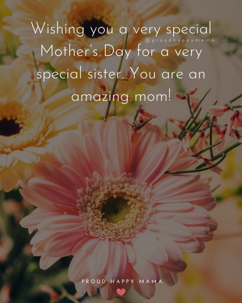 Happy Mothers Day Sister Quotes - Wishing you a very special Mothers Day for a very special sister. You are an amazing mom