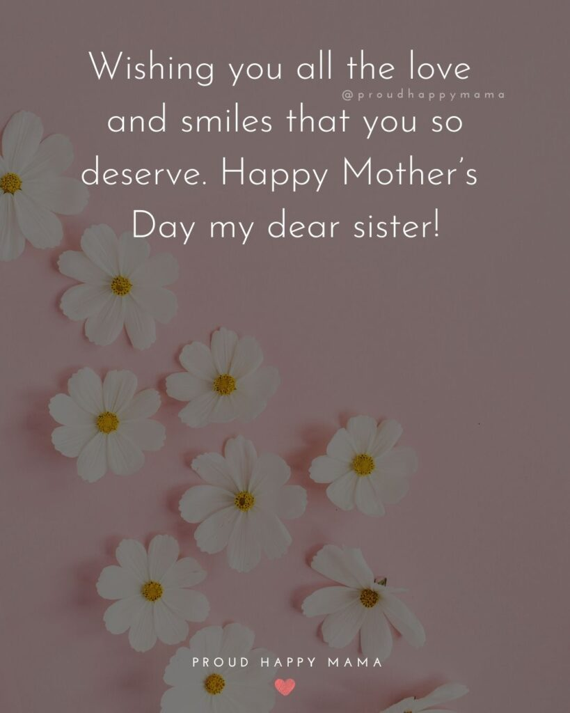Happy Mothers Day Sister Quotes - Wishing you all the love and smiles that you so deserve. Happy Mothers Day my dear sister