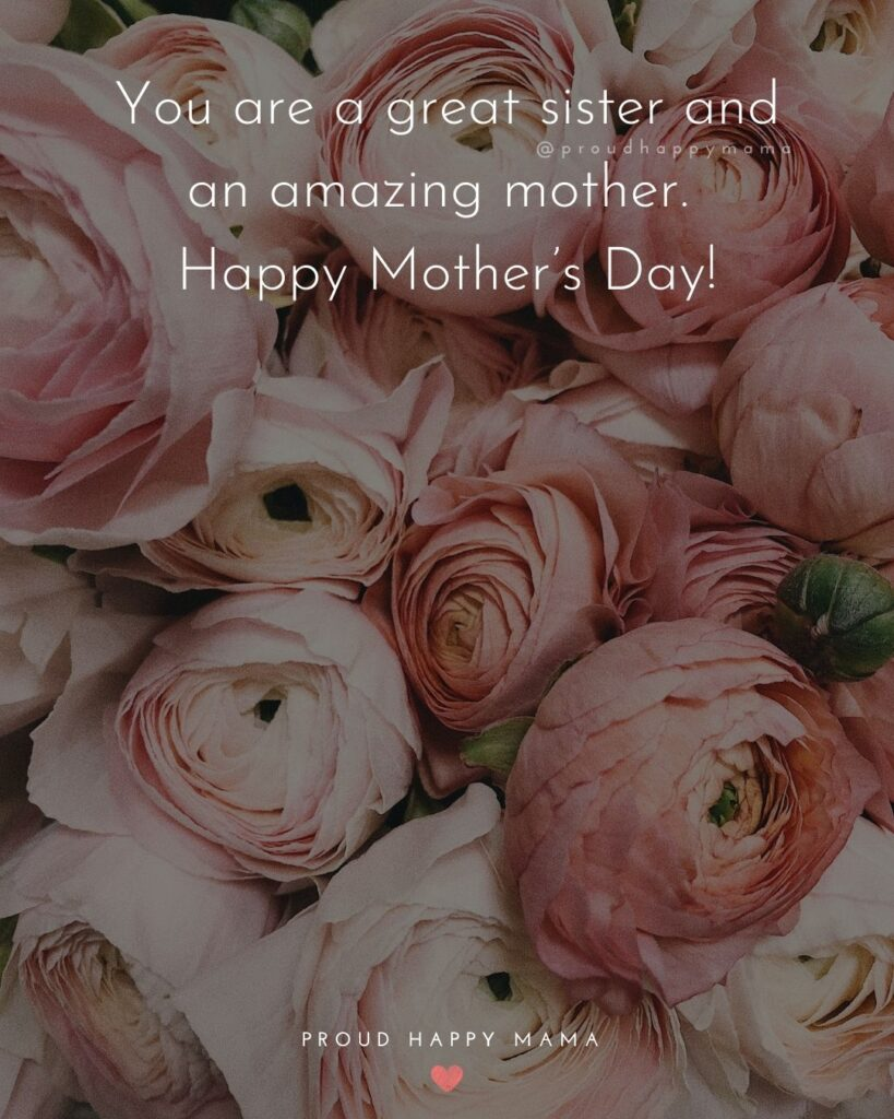 Happy Mothers Day Sister Quotes - You are a great sister and an amazing mother. Happy Mother's Day!'