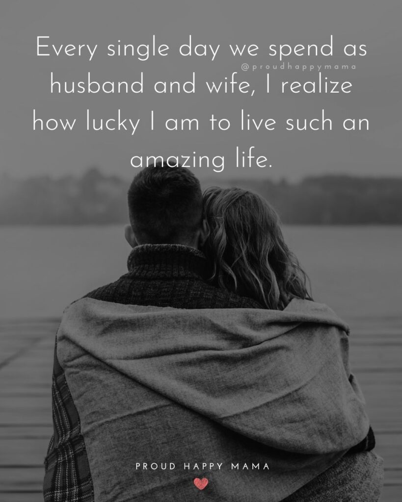 Husband And Wife Quotes - Every single day we spend as husband and wife, I realize how lucky I am to live such an amazing life.