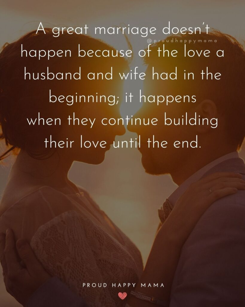 Husband and Wife Quotes - A great marriage doesnt happen because of the love a husband and wife had in the beginning; it happens when