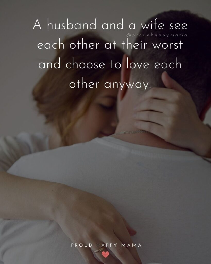 Husband and Wife Quotes - A husband and a wife see each other at their worst and choose to love each other anyway.