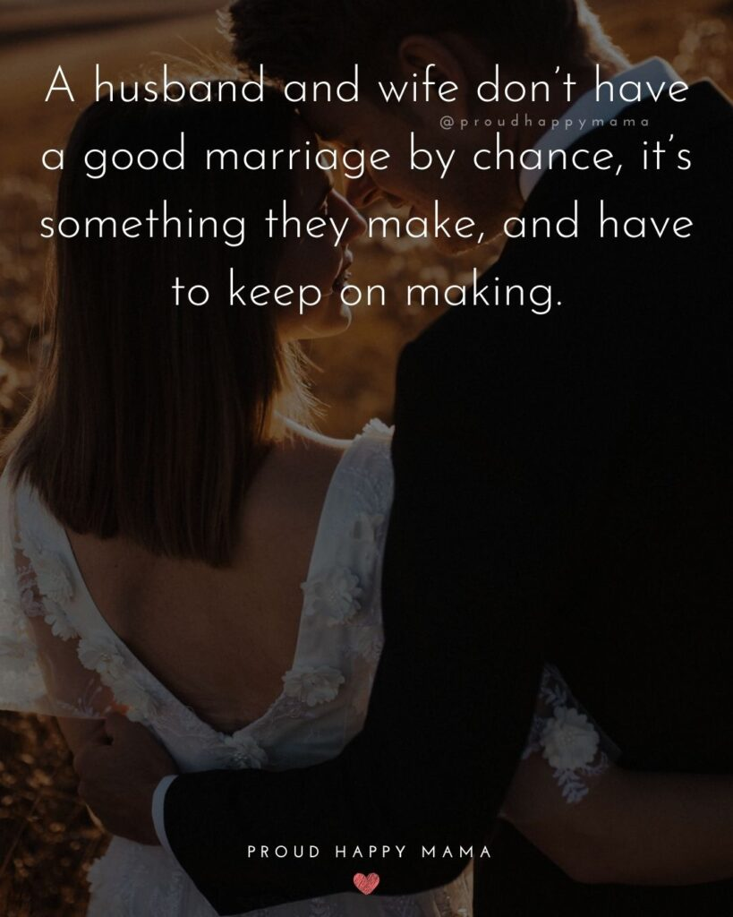 Husband and Wife Quotes - A husband and wife don't have a good marriage by chance, its something they make, and have to keep on