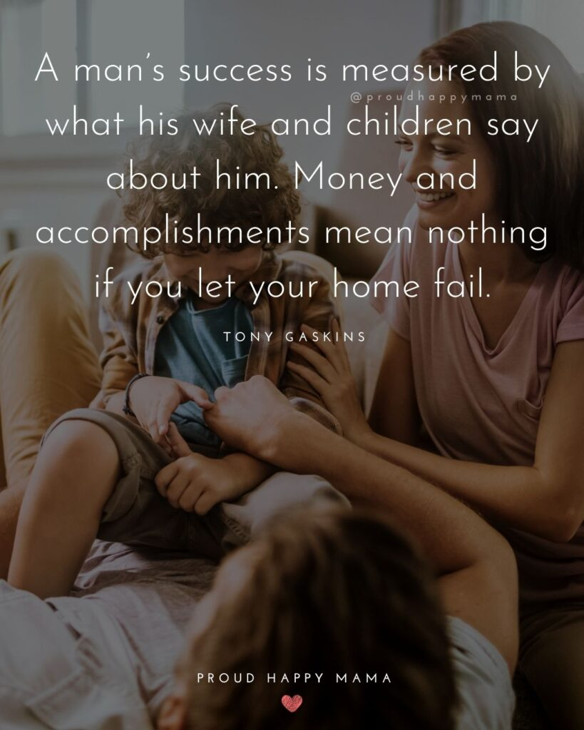 Husband and Wife Quotes - A mans success is measured by what his wife and children say about him. Money and accomplishments mean