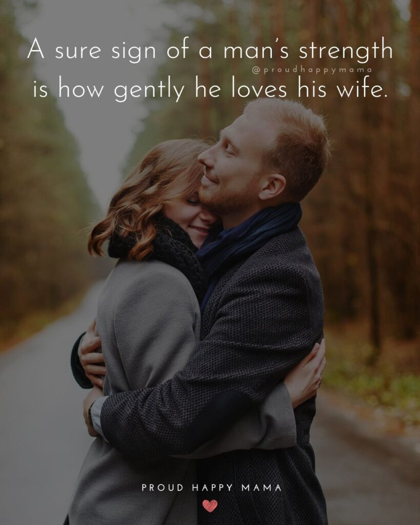 Husband and Wife Quotes - A sure sign of a man's strength is how gently he loves his wife.